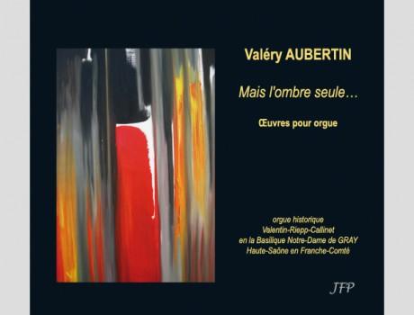 Digipack, livret et galette du CD audio «Mais l'ombre seule… – Valéry Aubertin»
